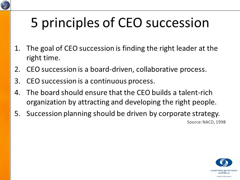 5 principles of CEO succession 1.The goal of CEO succession is finding the right leader at the right time.