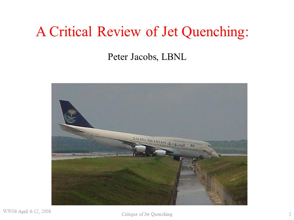 WW08 ; April 6-12, 2008Critique of Jet Quenching2 Other talks: progress in the understanding jet quenching and its consequences This talk: (my humble opinion of) some open issues (mostly: one simple point about Mach cones)