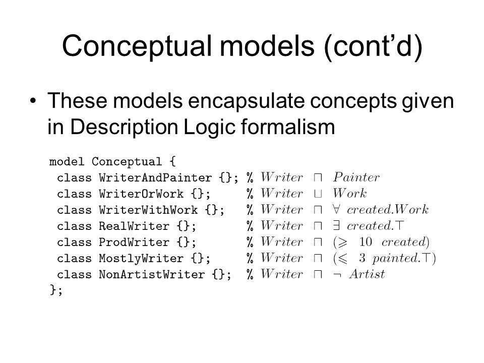 Conceptual models (cont'd) These models encapsulate concepts given in Description Logic formalism