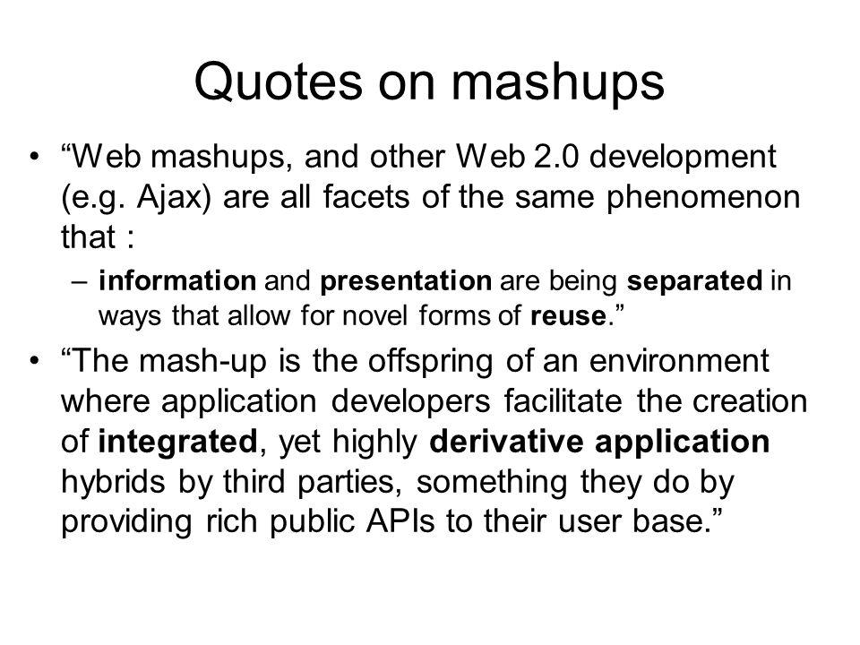 Quotes on mashups Web mashups, and other Web 2.0 development (e.g.
