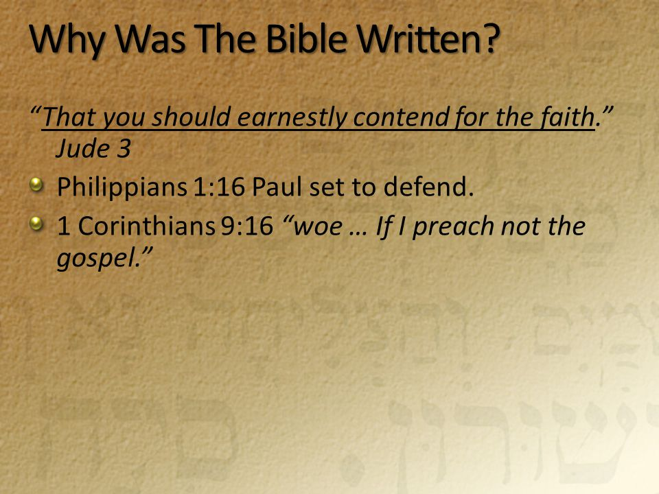 "Why Was The Bible Written? ""That you should earnestly contend for the faith."" Jude 3 Philippians 1:16 Paul set to defend. 1 Corinthians 9:16 ""woe … If"