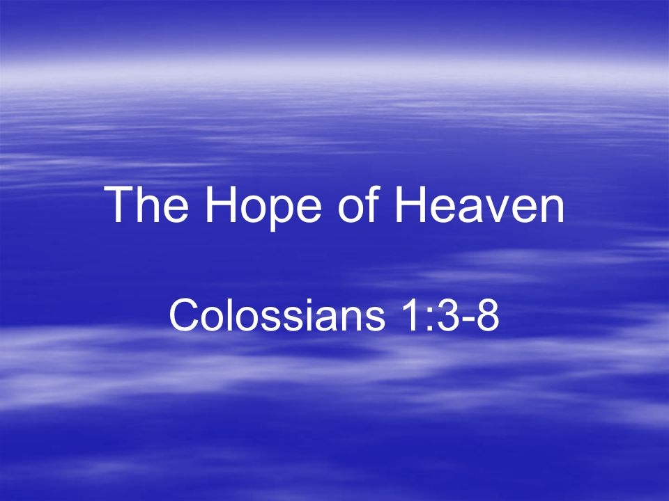 The Hope of Heaven Colossians 1:3-8