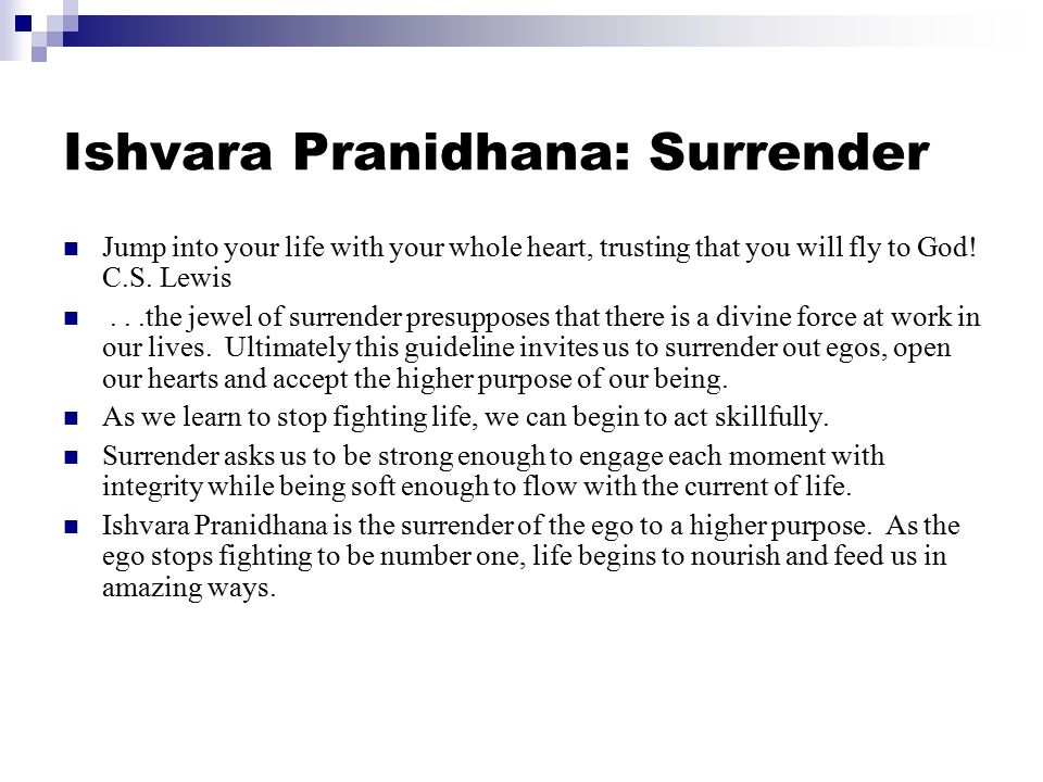 Ishvara Pranidhana: Surrender Jump into your life with your whole heart, trusting that you will fly to God! C.S. Lewis...the jewel of surrender presup