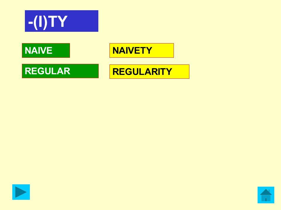 -(I)TY NAIVE REGULAR NAIVETY REGULARITY