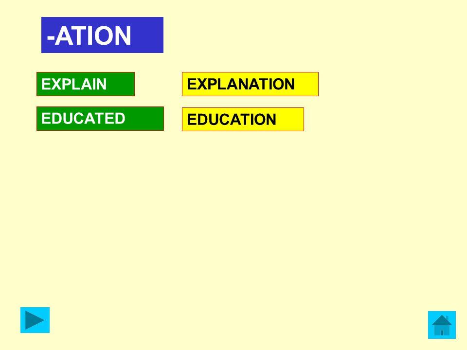-ATION EXPLAIN EDUCATED EXPLANATION EDUCATION
