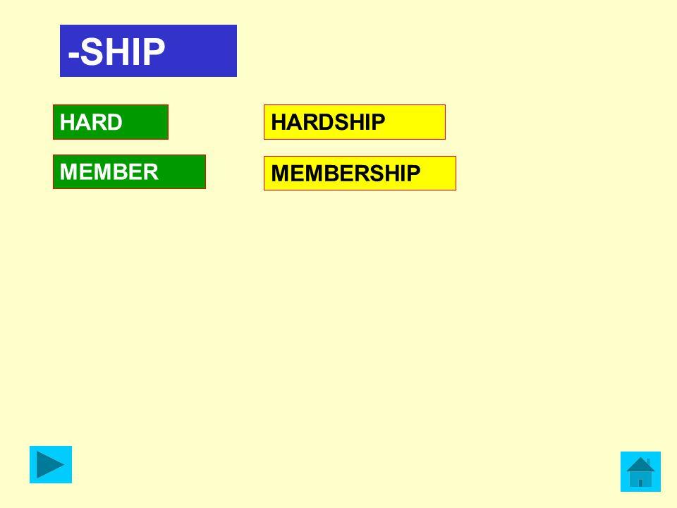 -SHIP HARD MEMBER HARDSHIP MEMBERSHIP