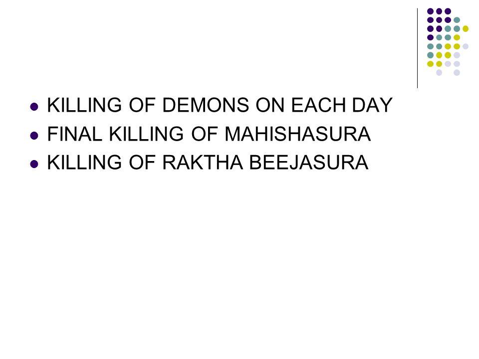 KILLING OF DEMONS ON EACH DAY FINAL KILLING OF MAHISHASURA KILLING OF RAKTHA BEEJASURA