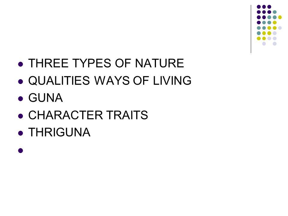 THREE TYPES OF NATURE QUALITIES WAYS OF LIVING GUNA CHARACTER TRAITS THRIGUNA