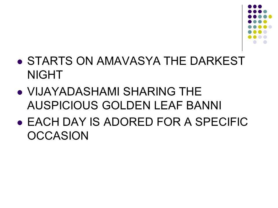 STARTS ON AMAVASYA THE DARKEST NIGHT VIJAYADASHAMI SHARING THE AUSPICIOUS GOLDEN LEAF BANNI EACH DAY IS ADORED FOR A SPECIFIC OCCASION