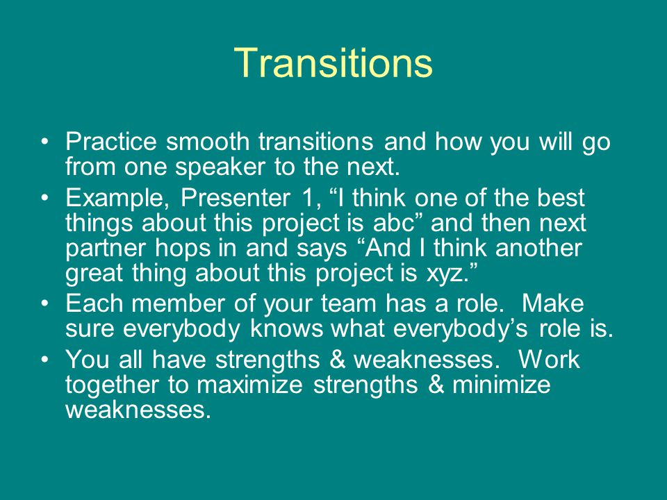 "Transitions Practice smooth transitions and how you will go from one speaker to the next. Example, Presenter 1, ""I think one of the best things about"