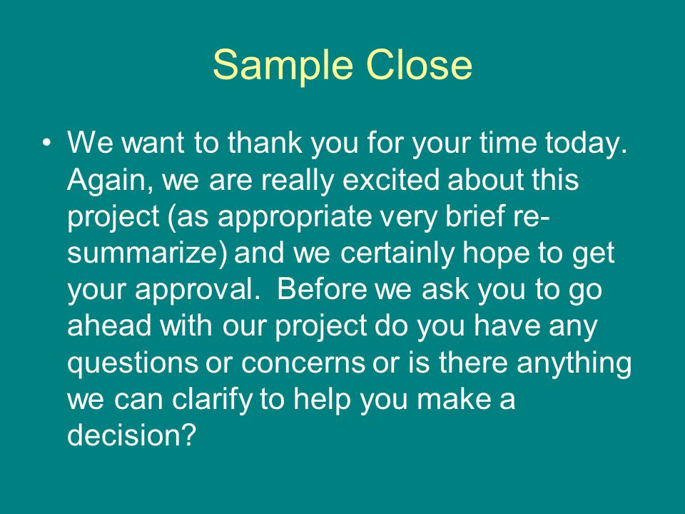 Sample Close We want to thank you for your time today.
