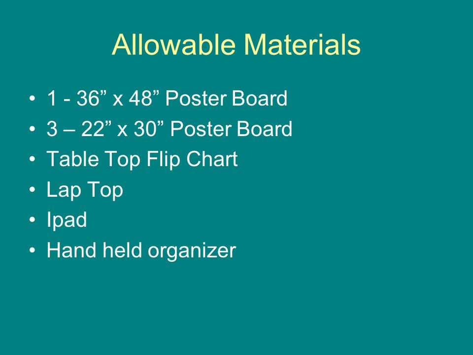 "Allowable Materials 1 - 36"" x 48"" Poster Board 3 – 22"" x 30"" Poster Board Table Top Flip Chart Lap Top Ipad Hand held organizer"