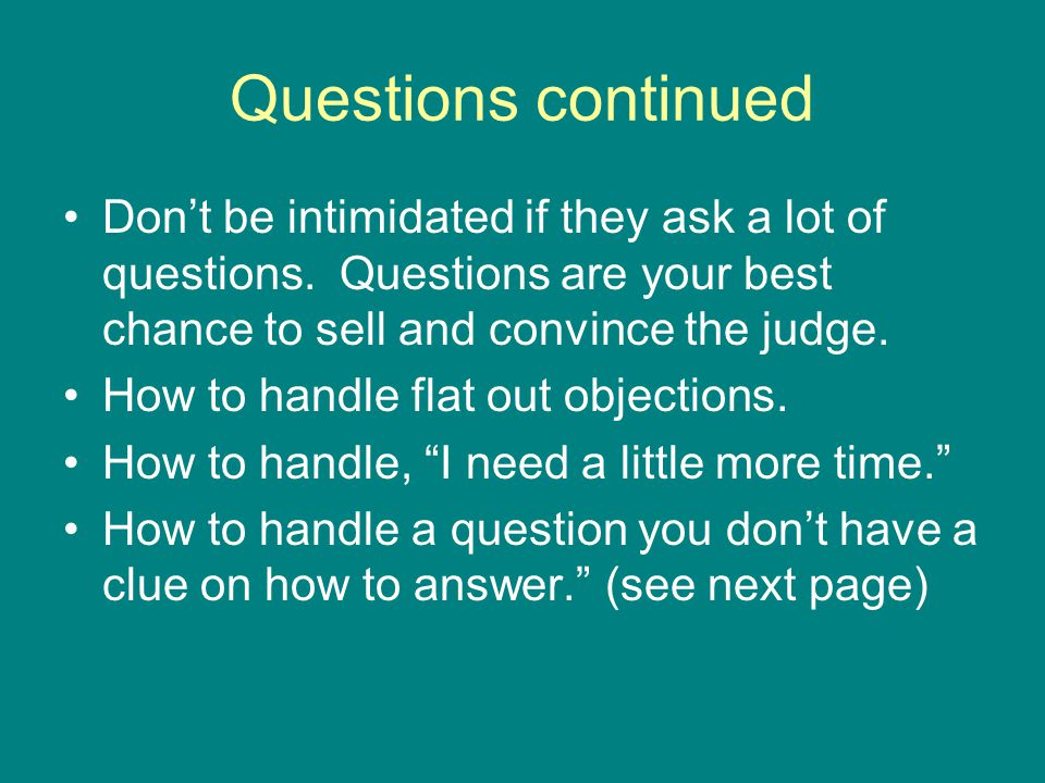Questions continued Don't be intimidated if they ask a lot of questions.