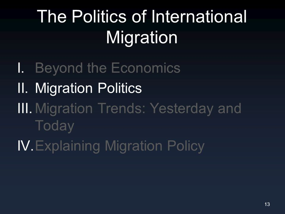 The Politics of International Migration I. Beyond the Economics II. Migration Politics III. Migration Trends: Yesterday and Today IV. Explaining Migra
