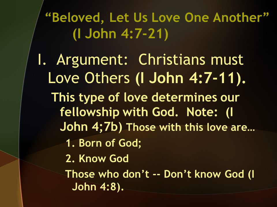 I. Argument: Christians must Love Others (I John 4:7-11).