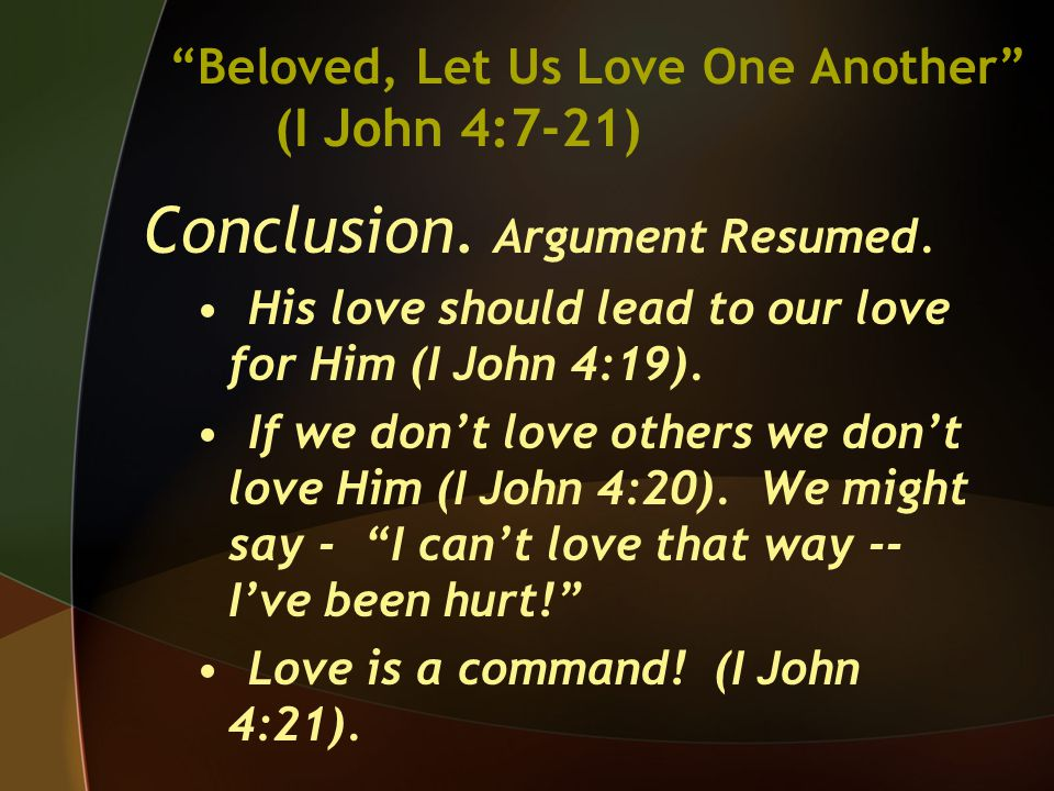 Conclusion. Argument Resumed. His love should lead to our love for Him (I John 4:19).