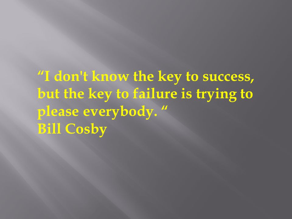 I don t know the key to success, but the key to failure is trying to please everybody.