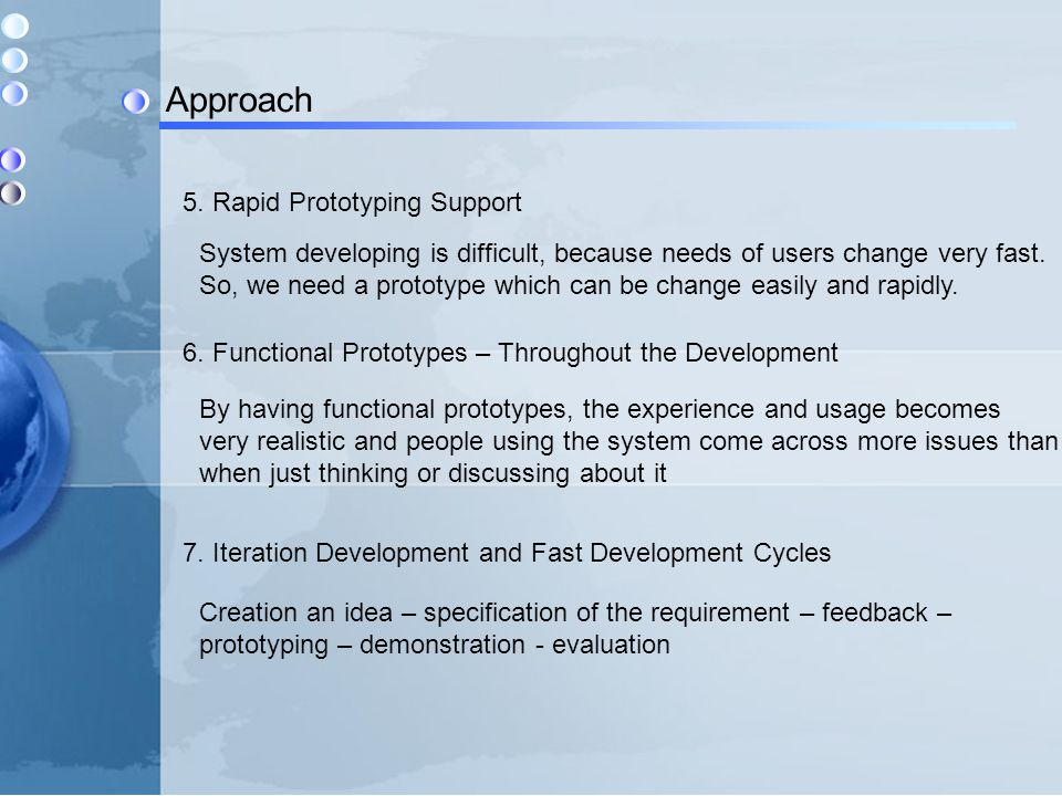 Approach 5. Rapid Prototyping Support System developing is difficult, because needs of users change very fast. So, we need a prototype which can be ch