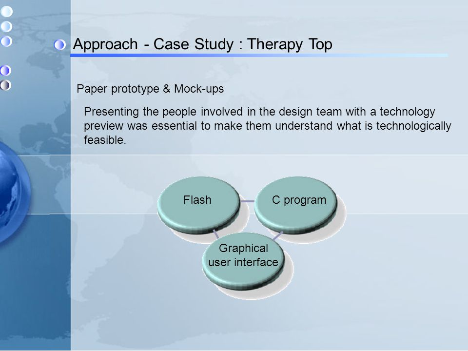 Approach - Case Study : Therapy Top Paper prototype & Mock-ups Presenting the people involved in the design team with a technology preview was essenti