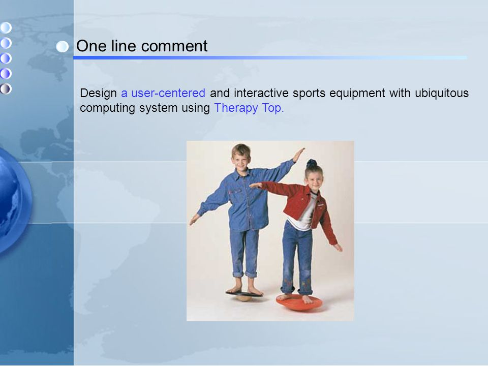 One line comment Design a user-centered and interactive sports equipment with ubiquitous computing system using Therapy Top.