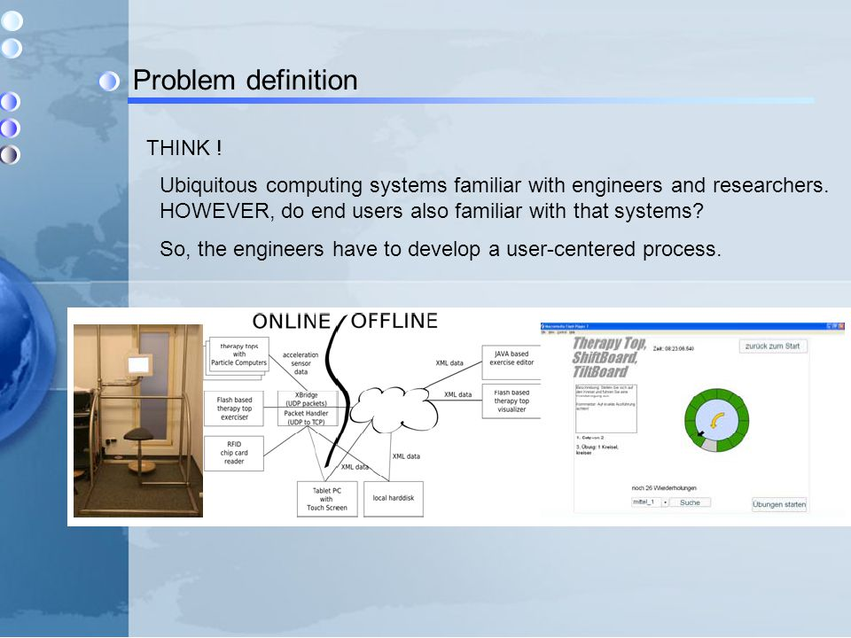Problem definition Ubiquitous computing systems familiar with engineers and researchers. HOWEVER, do end users also familiar with that systems? So, th
