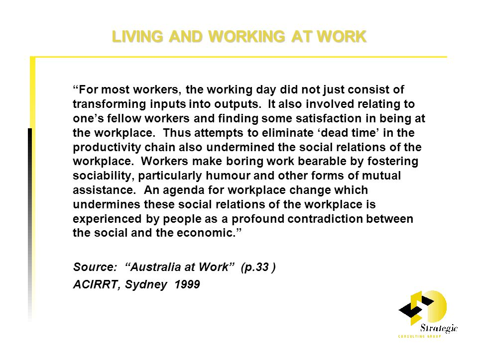 LIVING AND WORKING AT WORK For most workers, the working day did not just consist of transforming inputs into outputs.