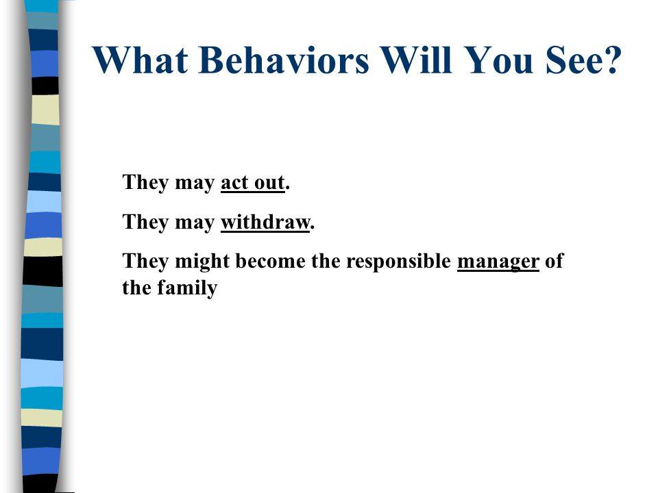 What Behaviors Will You See. They may act out. They may withdraw.