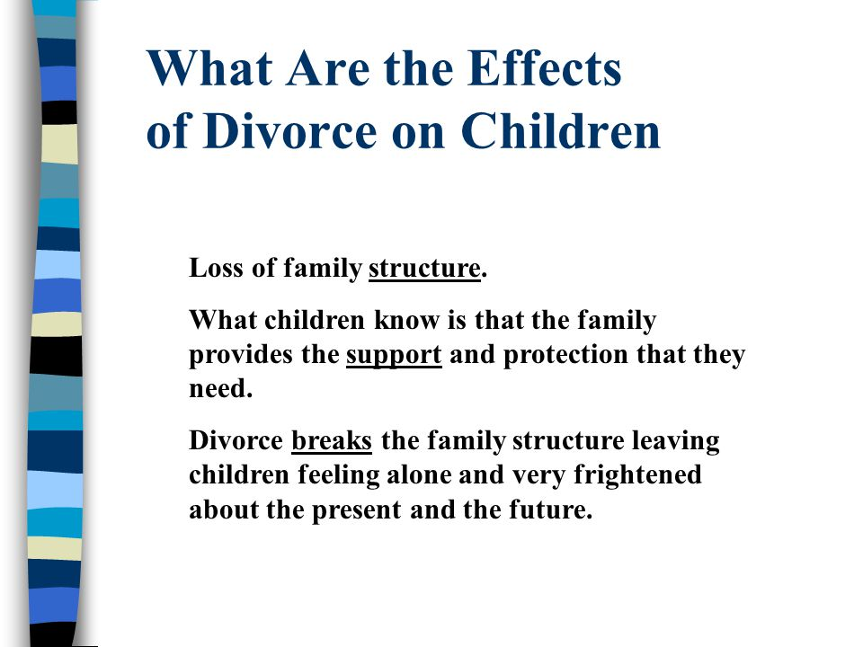 What Are the Effects of Divorce on Children Loss of family structure.