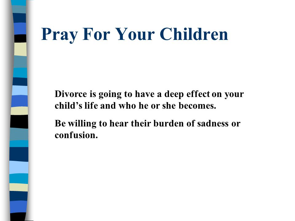 Pray For Your Children Divorce is going to have a deep effect on your child's life and who he or she becomes.