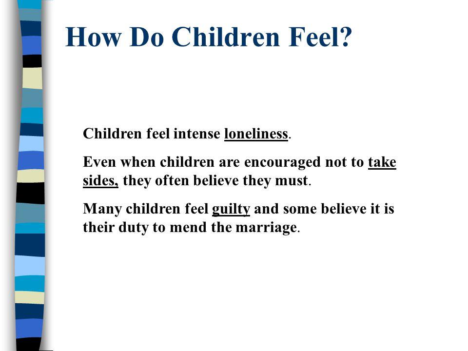 How Do Children Feel. Children feel intense loneliness.
