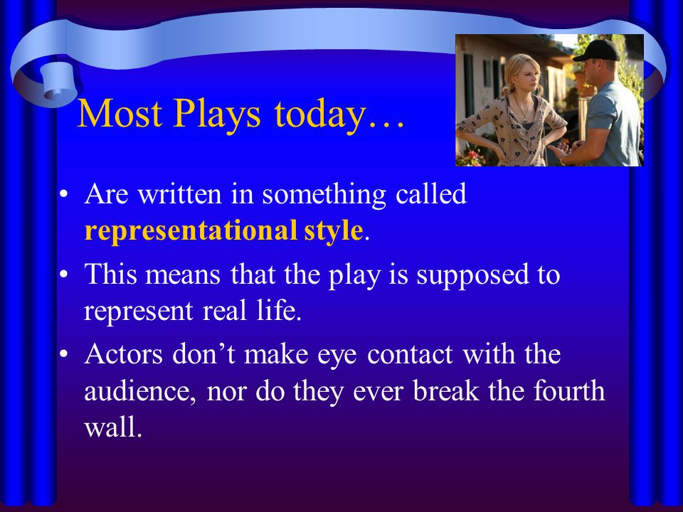 Although some plays… Are written in presentational style.