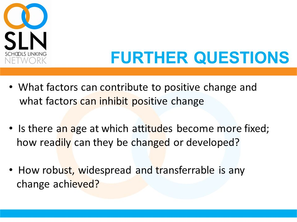 What factors can contribute to positive change and what factors can inhibit positive change Is there an age at which attitudes become more fixed; how readily can they be changed or developed.