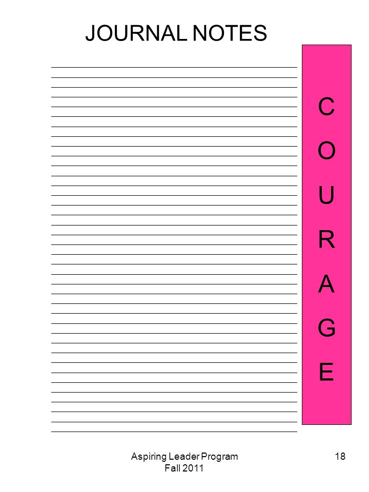 Aspiring Leader Program Fall 2011 18 JOURNAL NOTES COURAGECOURAGE