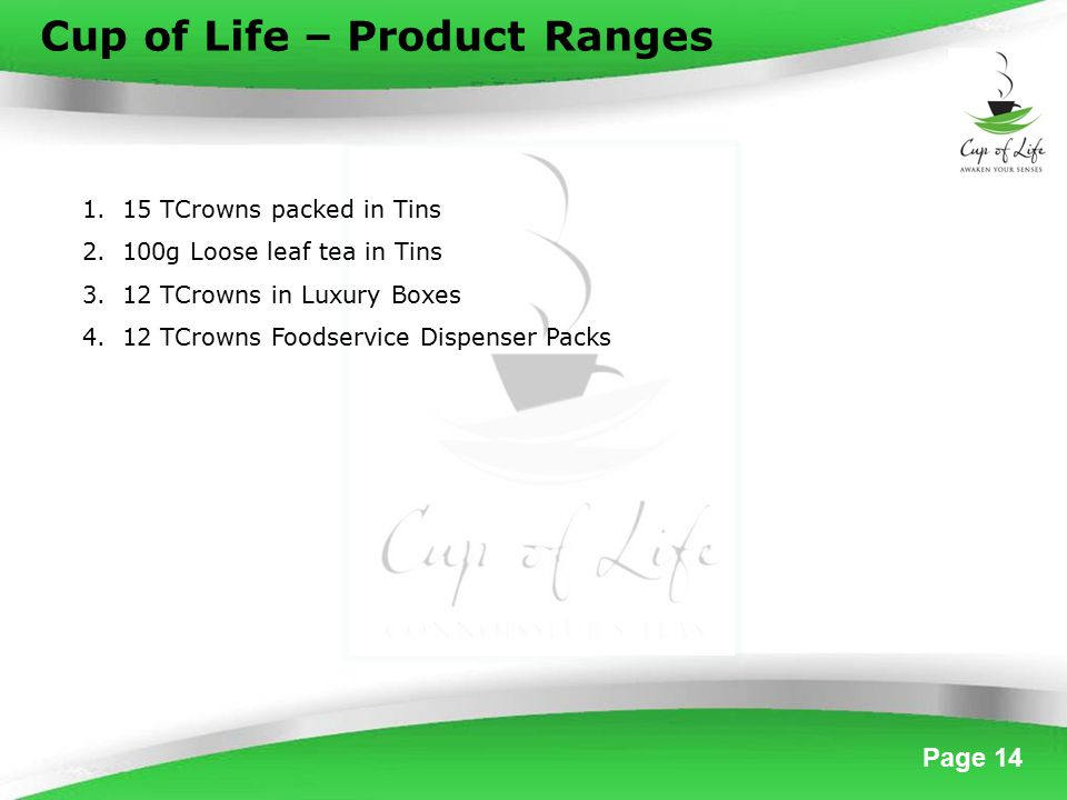 Page 14 Cup of Life – Product Ranges 1.15 TCrowns packed in Tins 2.100g Loose leaf tea in Tins 3.12 TCrowns in Luxury Boxes 4.12 TCrowns Foodservice Dispenser Packs