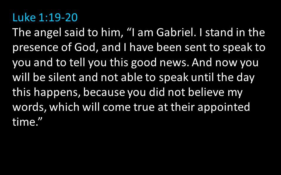 Luke 1:19-20 The angel said to him, I am Gabriel.
