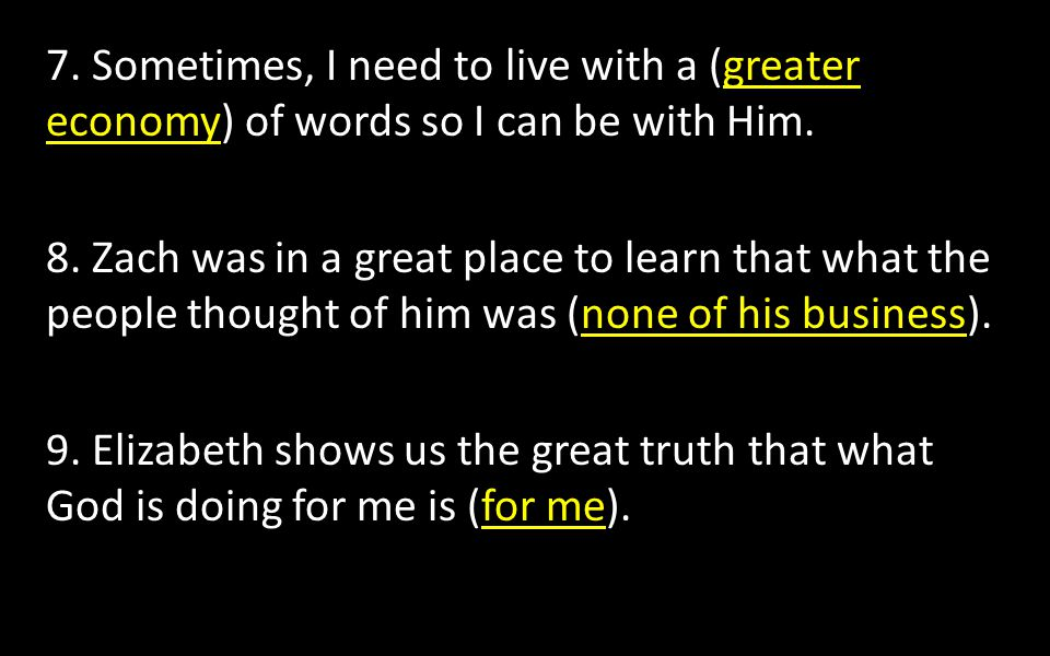 7. Sometimes, I need to live with a (greater economy) of words so I can be with Him.