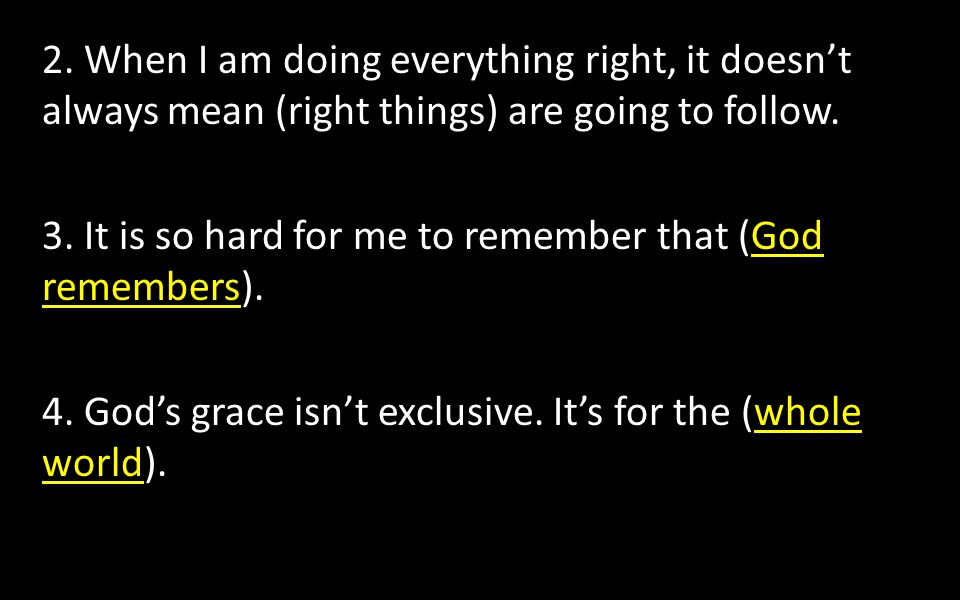 2. When I am doing everything right, it doesn't always mean (right things) are going to follow.