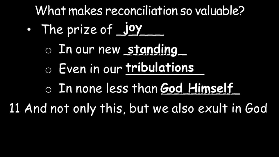 What makes reconciliation so valuable? The prize of ______ joy o In our new ________ o Even in our __________ o In none less than __________ standing
