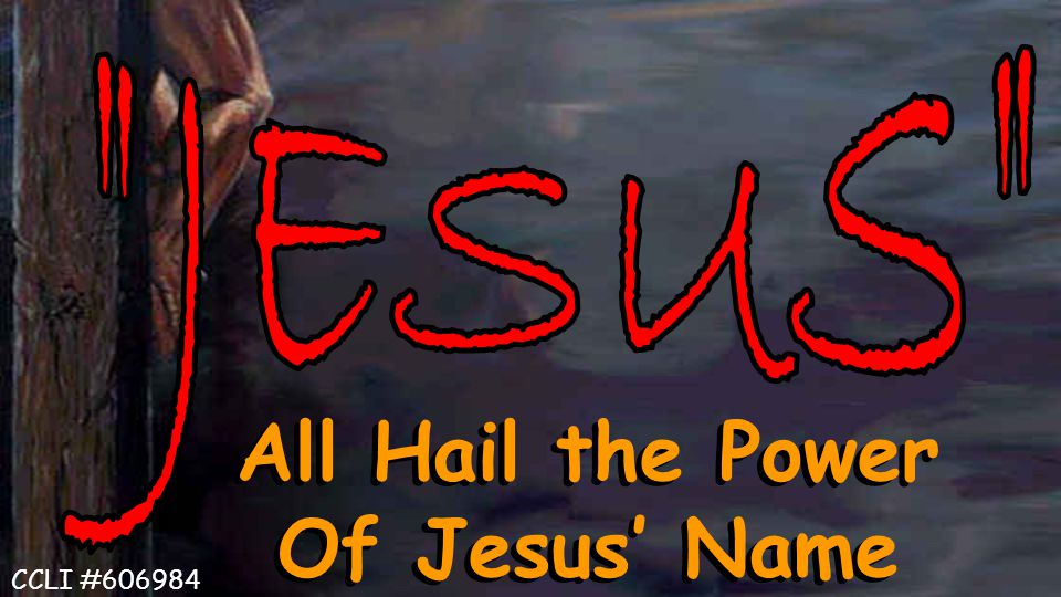 All Hail the Power Of Jesus' Name CCLI #606984