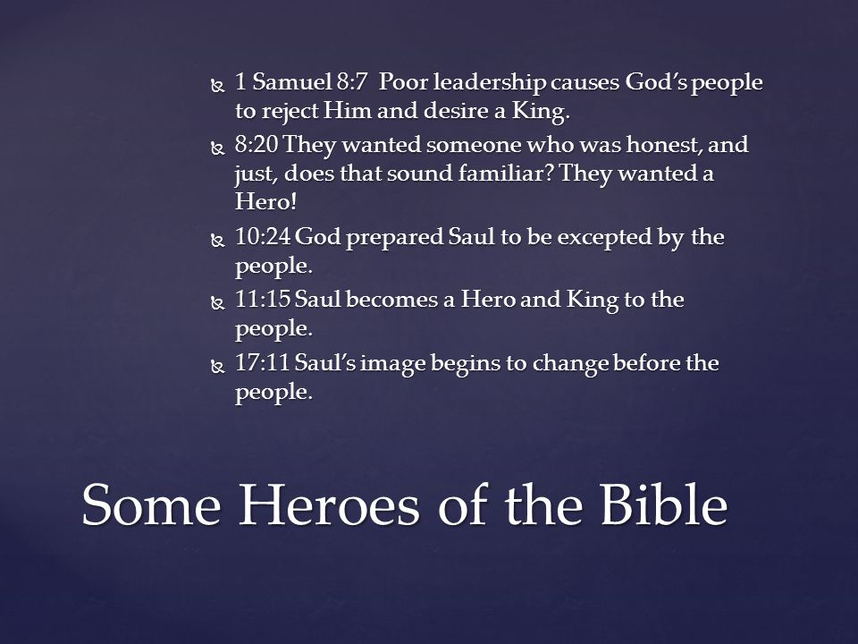  1 Samuel 8:7 Poor leadership causes God's people to reject Him and desire a King.  8:20 They wanted someone who was honest, and just, does that sou