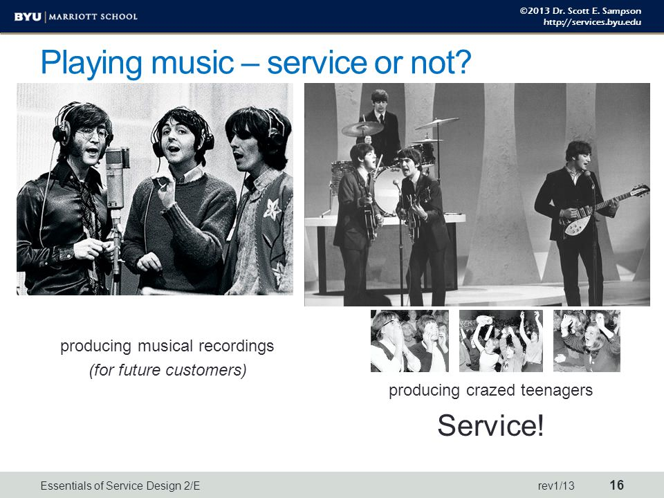 ©2013 Dr. Scott E. Sampson http://services.byu.edu Playing music – service or not.