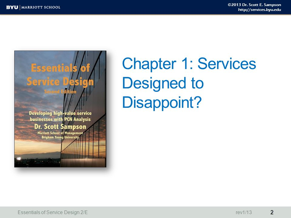 ©2013 Dr. Scott E. Sampson http://services.byu.edu Chapter 1: Services Designed to Disappoint? Essentials of Service Design 2/E 2 rev1/13