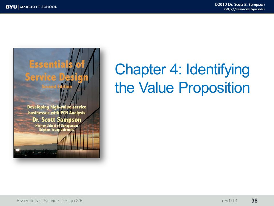 ©2013 Dr. Scott E. Sampson http://services.byu.edu Chapter 4: Identifying the Value Proposition Essentials of Service Design 2/E 38 rev1/13