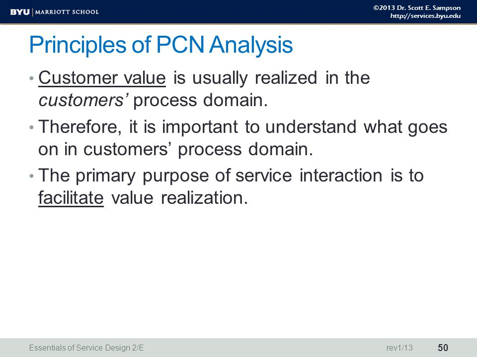©2013 Dr. Scott E. Sampson http://services.byu.edu Principles of PCN Analysis Customer value is usually realized in the customers' process domain. The