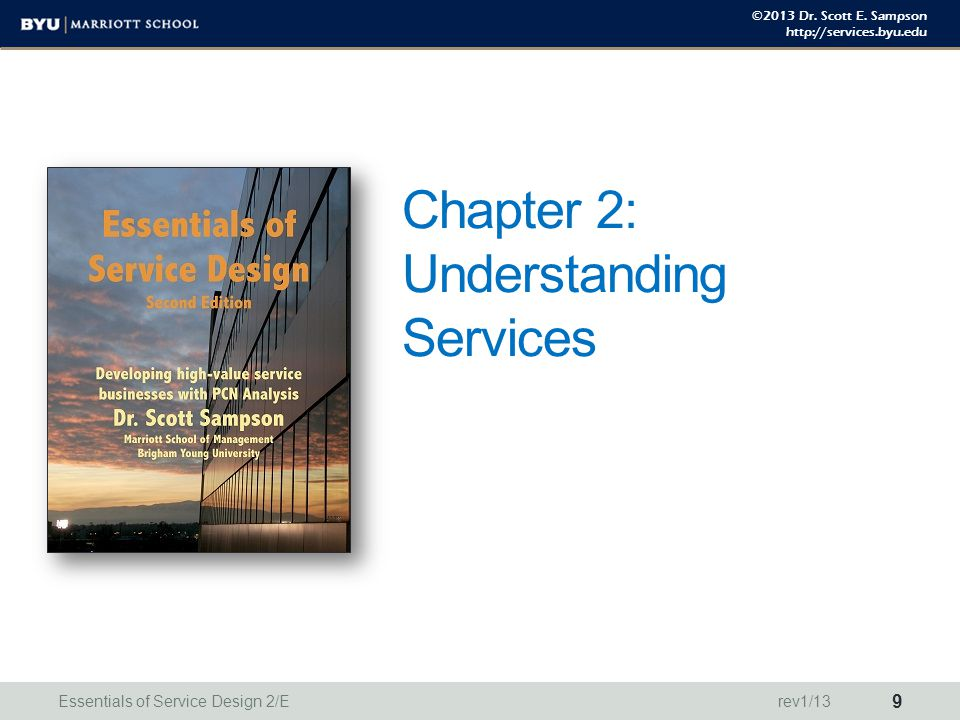©2013 Dr. Scott E. Sampson http://services.byu.edu Chapter 2: Understanding Services Essentials of Service Design 2/E 9 rev1/13