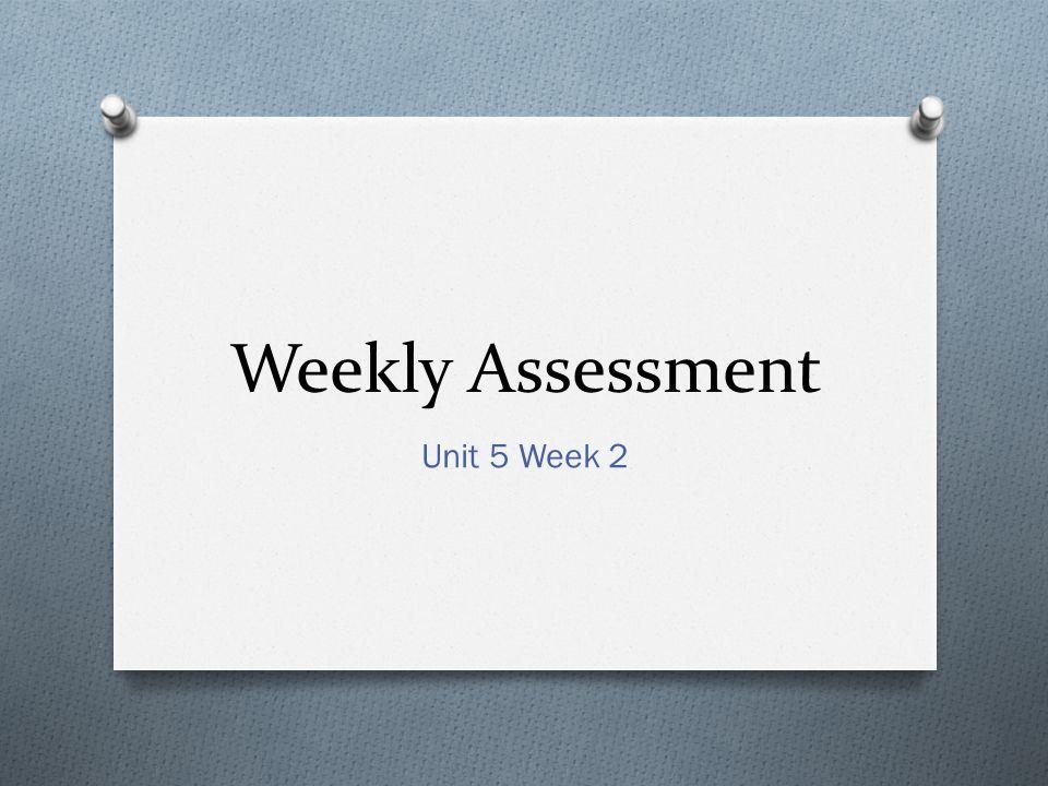 Weekly Assessment Unit 5 Week 2