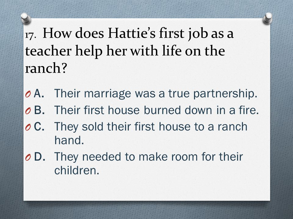 17.How does Hattie's first job as a teacher help her with life on the ranch.