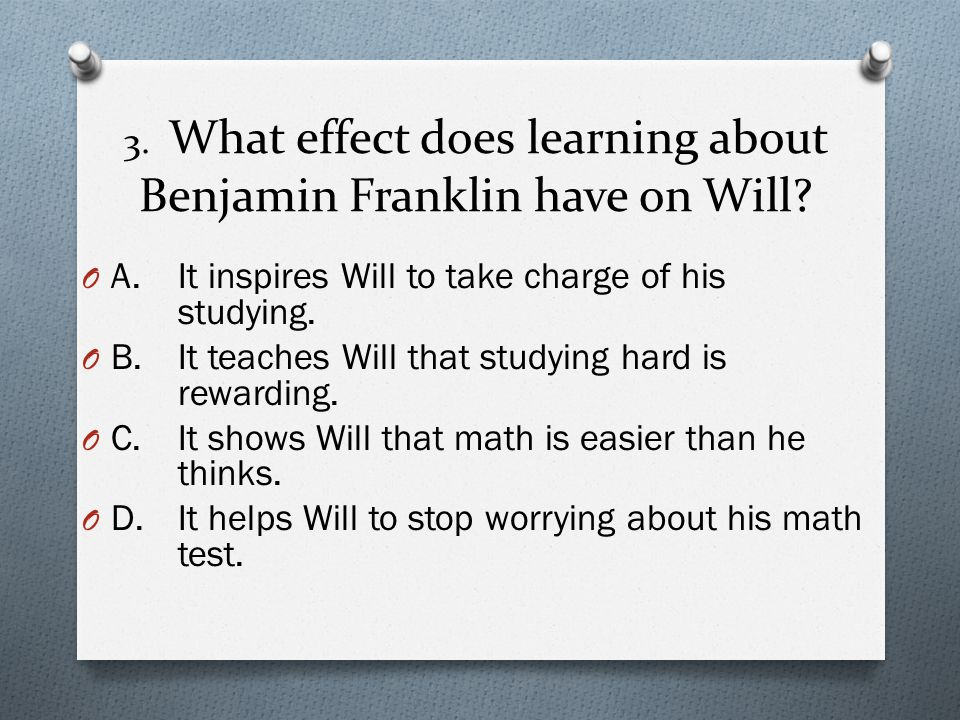 3.What effect does learning about Benjamin Franklin have on Will.