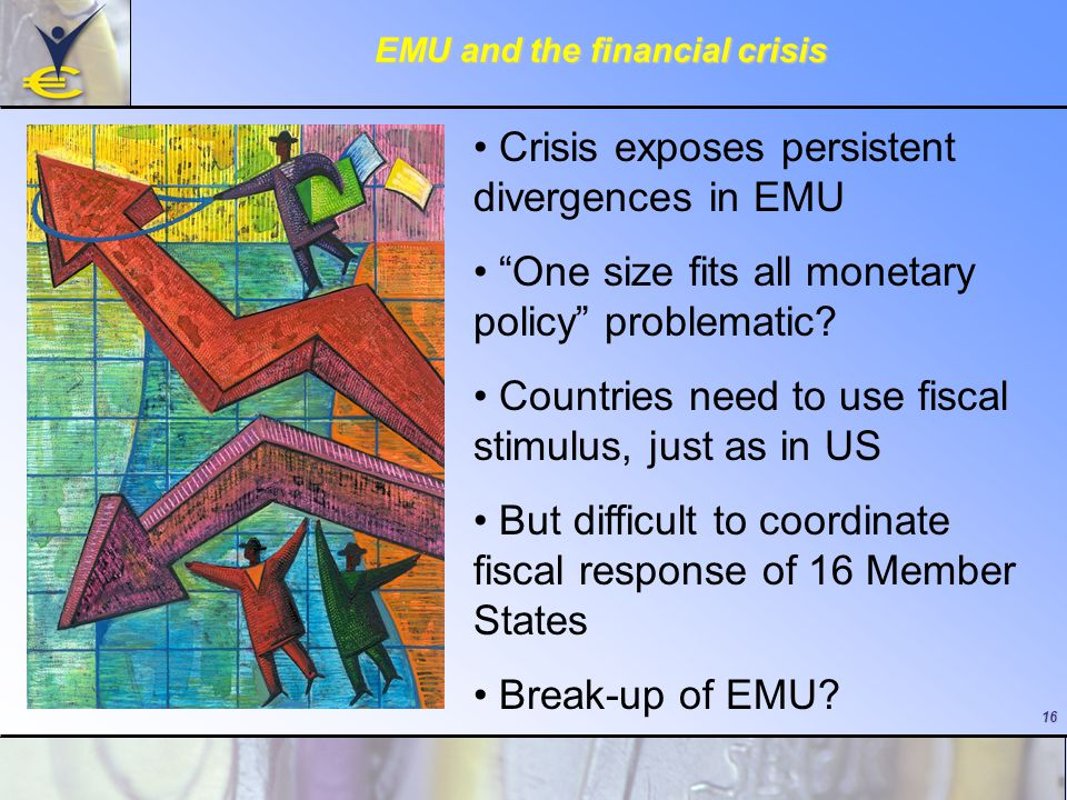 16 EMU and the financial crisis Crisis exposes persistent divergences in EMU One size fits all monetary policy problematic.