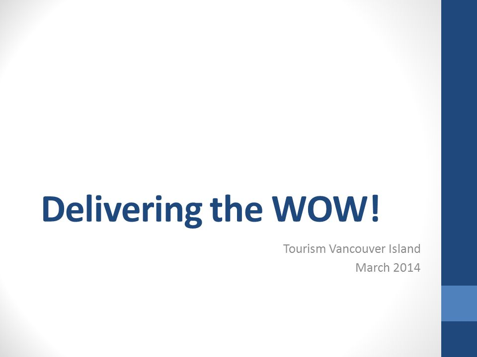 Delivering the WOW! Tourism Vancouver Island March 2014